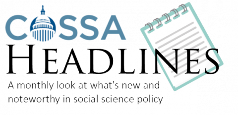 COSSA Headlines - A monthly look at what's new and noteworthy in social science policy.