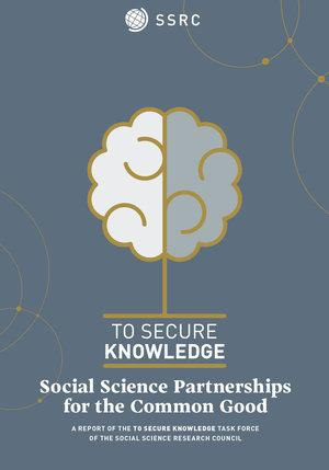 Social Science Partnership for the Common Good: A Report of the To Secure Knowledge Taskforce of the SSRC.