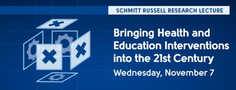 Schmitt Russell Research Lecture, Bringing Health and Education Interventions into the 21st Century.