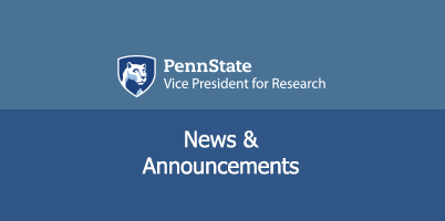 Penn State Vice President for Research News & Announcements.