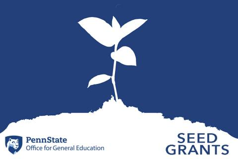 Penn State Office for General Education Seed Grants, with the graphic of a seedling in dirt.